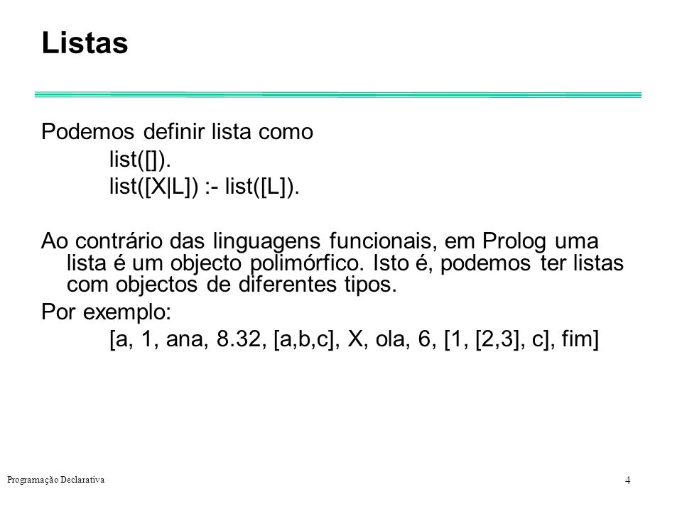 Listas Podemos definir lista como list([]). list([X|L]) :- list([L]).